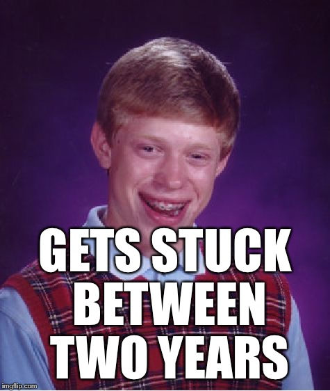 Bad Luck Brian Meme | GETS STUCK BETWEEN TWO YEARS | image tagged in memes,bad luck brian | made w/ Imgflip meme maker