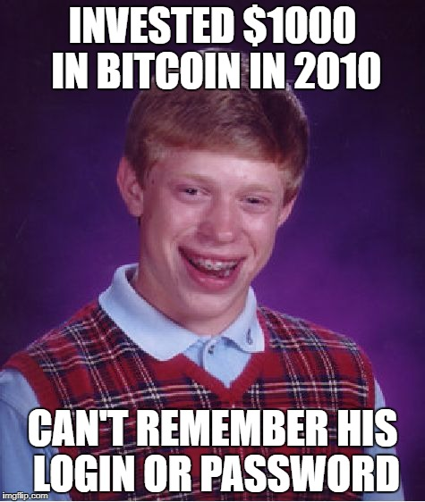 Bad Luck Brian Meme | INVESTED $1000 IN BITCOIN IN 2010 CAN'T REMEMBER HIS LOGIN OR PASSWORD | image tagged in memes,bad luck brian | made w/ Imgflip meme maker