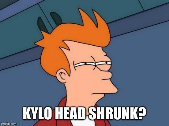 Futurama Fry Meme | KYLO HEAD SHRUNK? | image tagged in memes,futurama fry | made w/ Imgflip meme maker