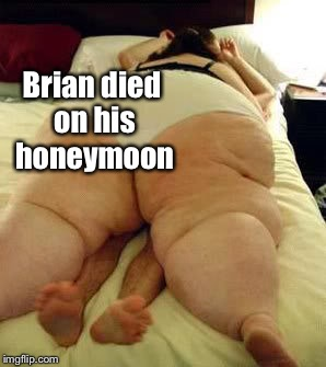 Brian died on his honeymoon | made w/ Imgflip meme maker