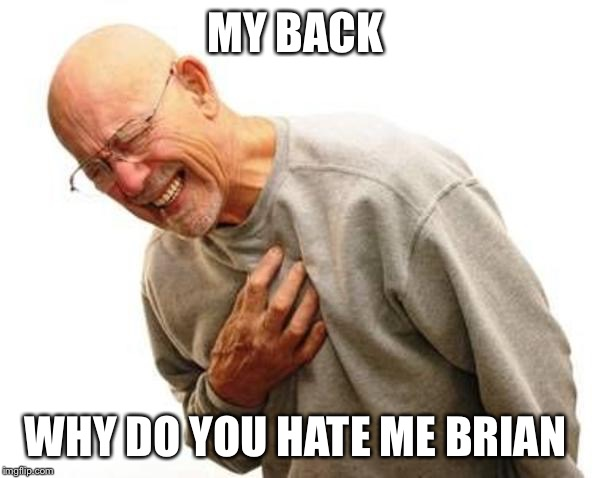 MY BACK WHY DO YOU HATE ME BRIAN | made w/ Imgflip meme maker