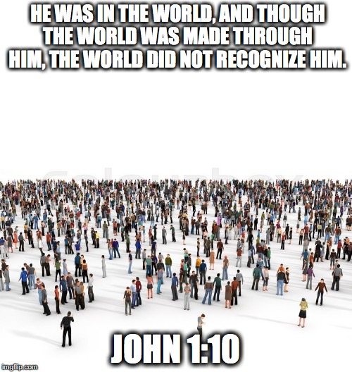 HE WAS IN THE WORLD, AND THOUGH THE WORLD WAS MADE THROUGH HIM, THE WORLD DID NOT RECOGNIZE HIM. JOHN 1:10 | image tagged in andrew owen | made w/ Imgflip meme maker