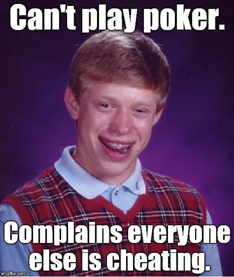 Bad Luck Brian Meme | Can't play poker. Complains everyone else is cheating. | image tagged in memes,bad luck brian | made w/ Imgflip meme maker