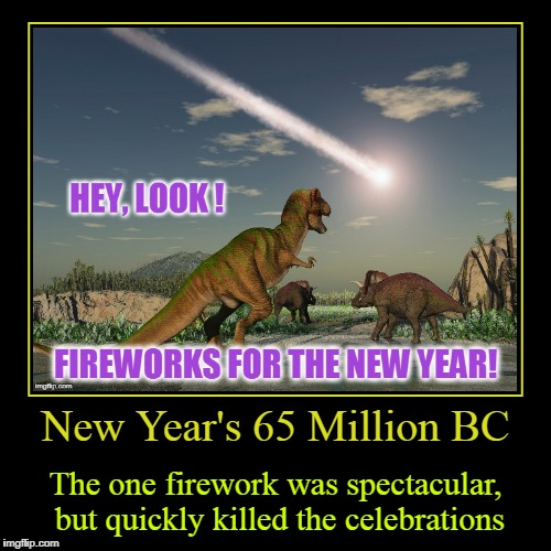 New Year's 65 Million BC | The one firework was spectacular, but quickly killed the celebrations | image tagged in funny,demotivationals | made w/ Imgflip demotivational maker