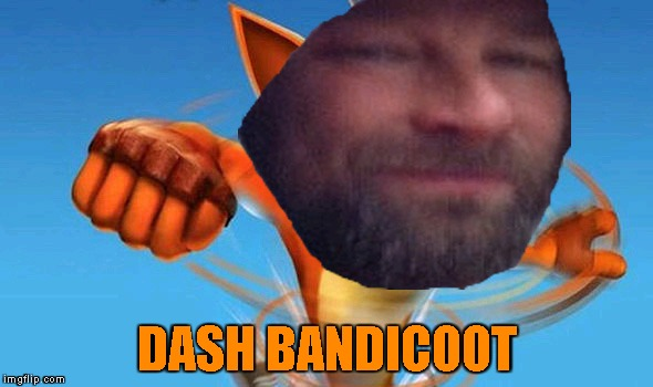 Dash Bandicoot,brought to you by PowerMetalhead's inceridbly awful Photoshopping skills! | DASH BANDICOOT | image tagged in memes,dashhopes,crash bandicoot,photoshop,powermetalhead,funny | made w/ Imgflip meme maker