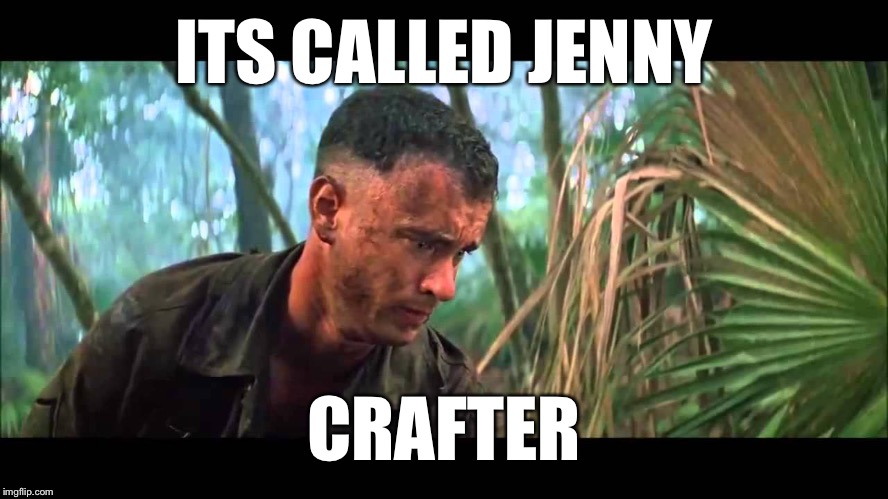 When Jenny Butters herself for me | ITS CALLED JENNY CRAFTER | image tagged in forry,gump,jenni,his jennay,jmac,memes | made w/ Imgflip meme maker