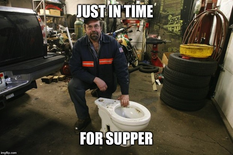 Toilet Man | JUST IN TIME FOR SUPPER | image tagged in toilet man | made w/ Imgflip meme maker