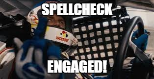 SPELLCHECK ENGAGED! | made w/ Imgflip meme maker