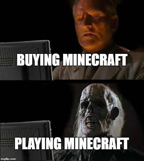 Ill Just Wait Here Meme | BUYING MINECRAFT PLAYING MINECRAFT | image tagged in memes,ill just wait here | made w/ Imgflip meme maker