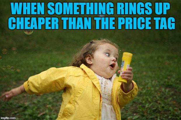 It's the small things in life... :) | WHEN SOMETHING RINGS UP CHEAPER THAN THE PRICE TAG | image tagged in girl running,memes,shopping,cheaper,surprise | made w/ Imgflip meme maker