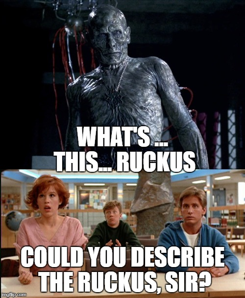 Bill Nighy in Underworld is not amused |  WHAT'S ... THIS... RUCKUS; COULD YOU DESCRIBE THE RUCKUS, SIR? | image tagged in bill nighy,underworld,breakfast club,ruckus,what's this ruckus | made w/ Imgflip meme maker