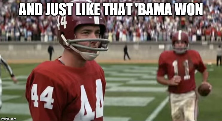 run the ball forrest | AND JUST LIKE THAT 'BAMA WON | image tagged in forest gump,college football | made w/ Imgflip meme maker