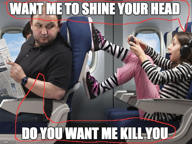 Kids on Planes | WANT ME TO SHINE YOUR HEAD DO YOU WANT ME KILL YOU | image tagged in kids on planes | made w/ Imgflip meme maker