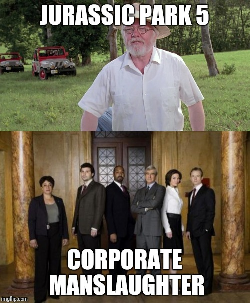 Jurassic Park 5 | JURASSIC PARK 5 CORPORATE MANSLAUGHTER | image tagged in jurassic park | made w/ Imgflip meme maker