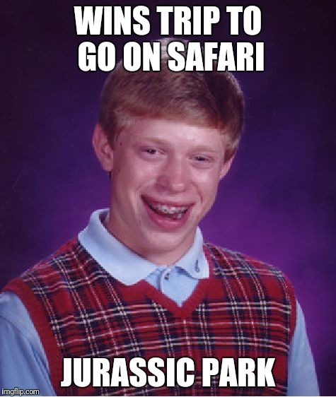 Bad Luck Brian Meme | WINS TRIP TO GO ON SAFARI JURASSIC PARK | image tagged in memes,bad luck brian | made w/ Imgflip meme maker
