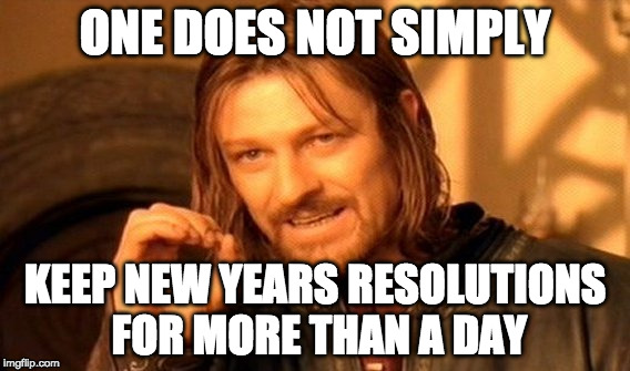 One Does Not Simply | ONE DOES NOT SIMPLY KEEP NEW YEARS RESOLUTIONS FOR MORE THAN A DAY | image tagged in one does not simply,memes,happy new year,new year resolutions,2018 | made w/ Imgflip meme maker