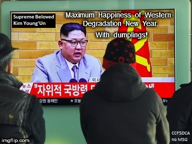 Kim Young'Un Happy New Year | Maximum  Happiness  of  Western  Degradation  New  Year. With  dumplings! | image tagged in kim jong un,happy new year | made w/ Imgflip meme maker