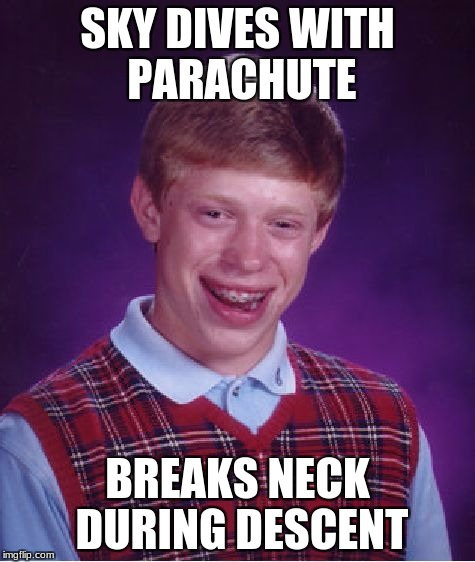 Bad Luck Brian Meme | SKY DIVES WITH PARACHUTE BREAKS NECK DURING DESCENT | image tagged in memes,bad luck brian | made w/ Imgflip meme maker