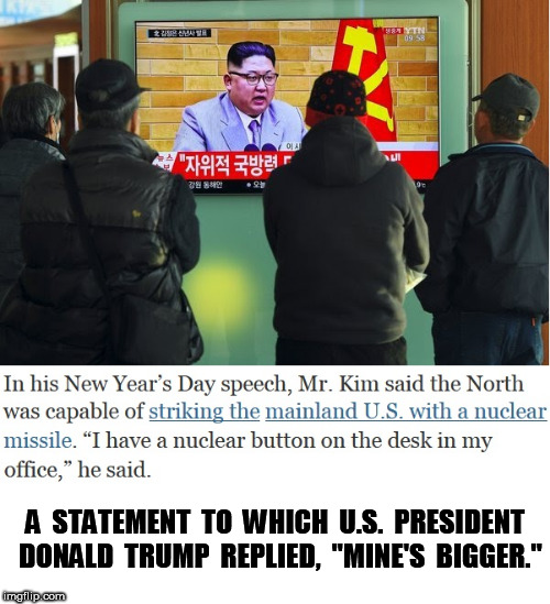 "Kim's Red Button | A  STATEMENT  TO  WHICH  U.S.  PRESIDENT  DONALD  TRUMP  REPLIED,  ""MINE'S  BIGGER."" 