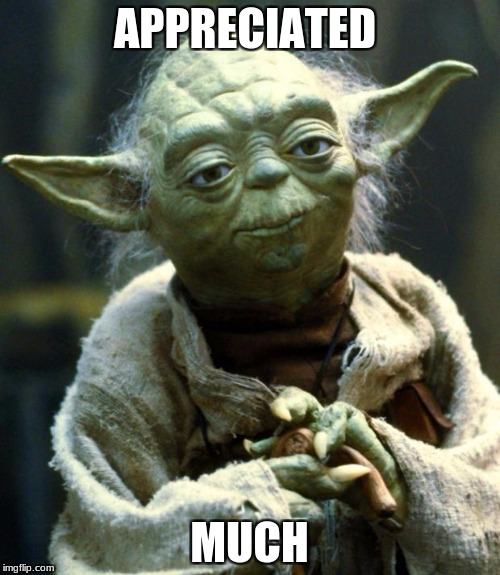 Star Wars Yoda Meme | APPRECIATED MUCH | image tagged in memes,star wars yoda | made w/ Imgflip meme maker