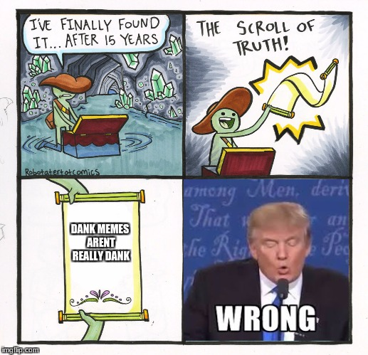 Wrong, but correct... inception | DANK MEMES ARENT REALLY DANK | image tagged in memes,the scroll of truth | made w/ Imgflip meme maker