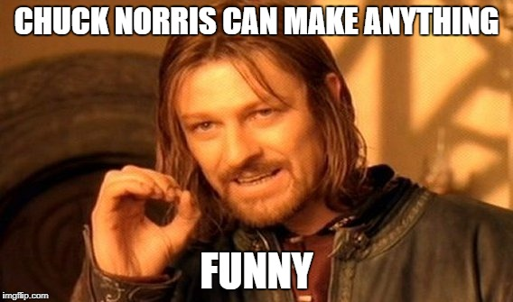 One Does Not Simply Meme | CHUCK NORRIS CAN MAKE ANYTHING FUNNY | image tagged in memes,one does not simply | made w/ Imgflip meme maker