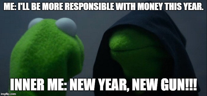 Kermit Buy Guns | ME: I'LL BE MORE RESPONSIBLE WITH MONEY THIS YEAR. INNER ME: NEW YEAR, NEW GUN!!! | image tagged in memes,evil kermit,new year,guns | made w/ Imgflip meme maker