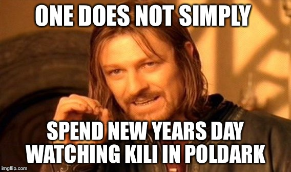 One Does Not Simply Meme | ONE DOES NOT SIMPLY SPEND NEW YEARS DAY WATCHING KILI IN POLDARK | image tagged in memes,one does not simply | made w/ Imgflip meme maker