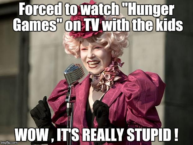 "The alternative was even worse | Forced to watch ""Hunger Games"" on TV with the kids WOW , IT'S REALLY STUPID ! 