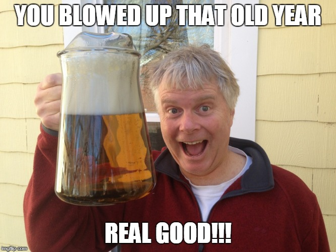YOU BLOWED UP THAT OLD YEAR REAL GOOD!!! | made w/ Imgflip meme maker
