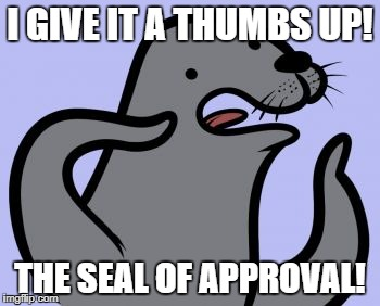 Homophobic Seal | I GIVE IT A THUMBS UP! THE SEAL OF APPROVAL! | image tagged in memes,homophobic seal | made w/ Imgflip meme maker