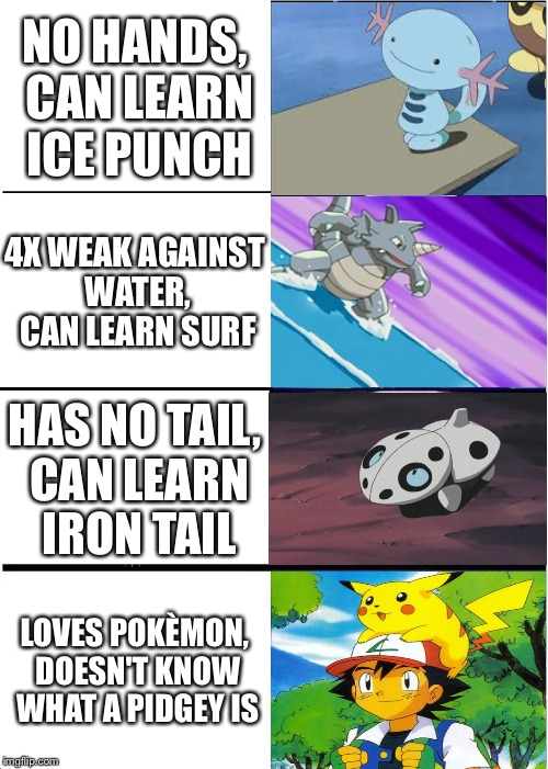Expanding Brain Meme | NO HANDS, CAN LEARN ICE PUNCH 4X WEAK AGAINST WATER, CAN LEARN SURF HAS NO TAIL, CAN LEARN IRON TAIL LOVES POKÈMON, DOESN'T KNOW WHAT A PIDG | image tagged in memes,expanding brain | made w/ Imgflip meme maker