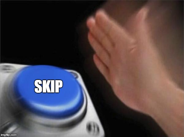 Blank Nut Button Meme | SKIP | image tagged in memes,blank nut button | made w/ Imgflip meme maker