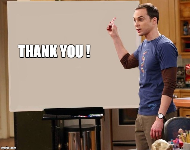 sheldon | THANK YOU ! | image tagged in sheldon | made w/ Imgflip meme maker