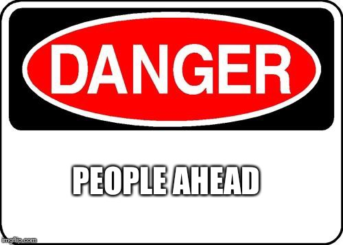 danger sign | PEOPLE AHEAD | image tagged in danger sign | made w/ Imgflip meme maker