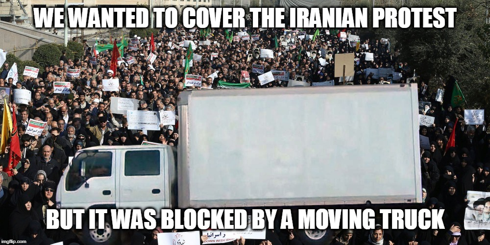 Once More CNN Gets Thwarted by the Evil Moving Truck | WE WANTED TO COVER THE IRANIAN PROTEST BUT IT WAS BLOCKED BY A MOVING TRUCK | image tagged in this is cnn | made w/ Imgflip meme maker
