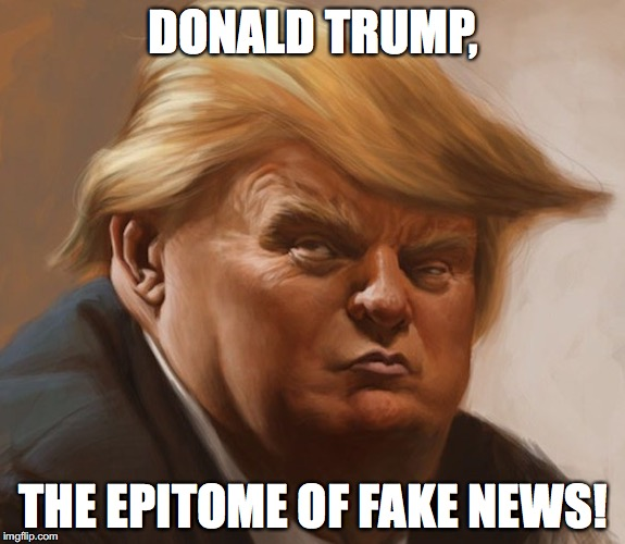 Fake News  | DONALD TRUMP, THE EPITOME OF FAKE NEWS! | image tagged in fake news,donald trump,cnn fake news,fox news,cnn | made w/ Imgflip meme maker