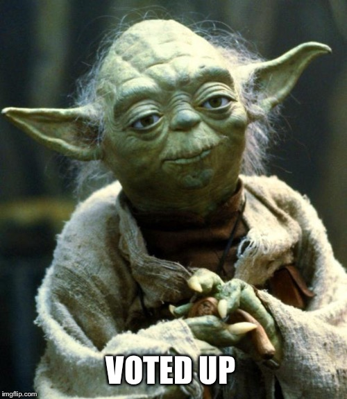 Star Wars Yoda Meme | VOTED UP | image tagged in memes,star wars yoda | made w/ Imgflip meme maker
