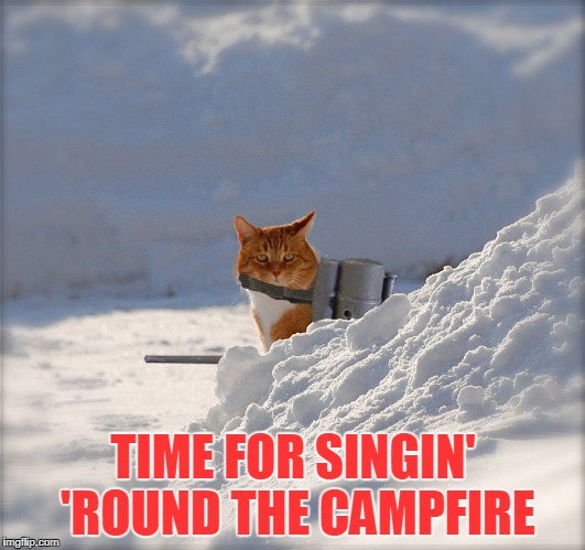 TIME FOR SINGIN' 'ROUND THE CAMPFIRE | made w/ Imgflip meme maker