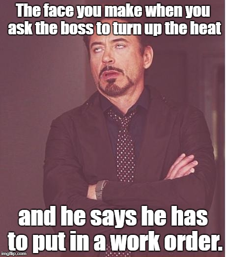 But, I can see the thermostat from here! | The face you make when you ask the boss to turn up the heat and he says he has to put in a work order. | image tagged in memes,face you make robert downey jr,cheapskate,scumbag boss | made w/ Imgflip meme maker