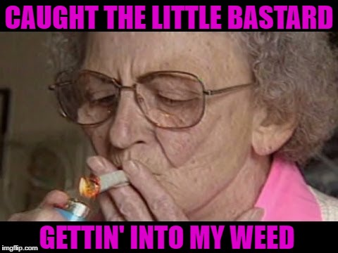 CAUGHT THE LITTLE BASTARD GETTIN' INTO MY WEED | made w/ Imgflip meme maker