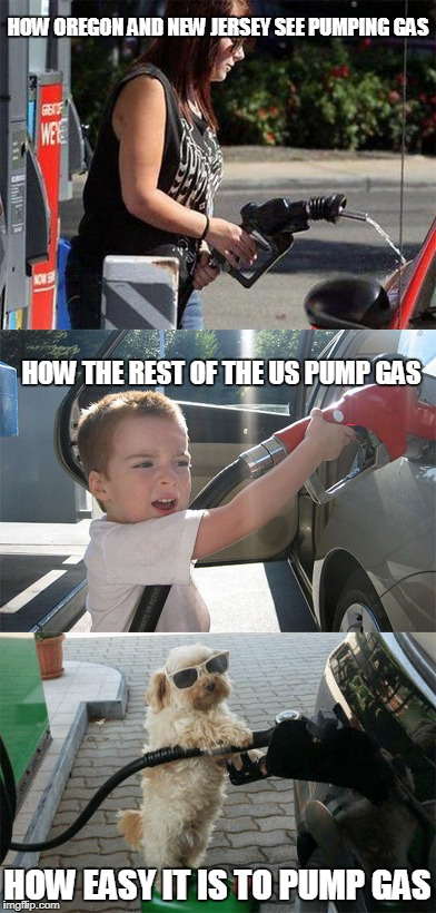 Pumping gas doesn't take a college degree |  HOW OREGON AND NEW JERSEY SEE PUMPING GAS; HOW THE REST OF THE US PUMP GAS; HOW EASY IT IS TO PUMP GAS | image tagged in pumping gas,easy,lol,oregon,new jersey | made w/ Imgflip meme maker