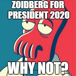 Zoidberg 2020 | ZOIDBERG FOR PRESIDENT 2020 WHY NOT? | image tagged in memes,zoidberg,2020,2020 elections,why not zoidberg,president | made w/ Imgflip meme maker