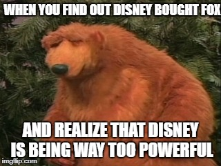 Disney buying Fox | WHEN YOU FIND OUT DISNEY BOUGHT FOX AND REALIZE THAT DISNEY IS BEING WAY TOO POWERFUL | image tagged in fox,disney,bear,powerful,company,corporate greed | made w/ Imgflip meme maker