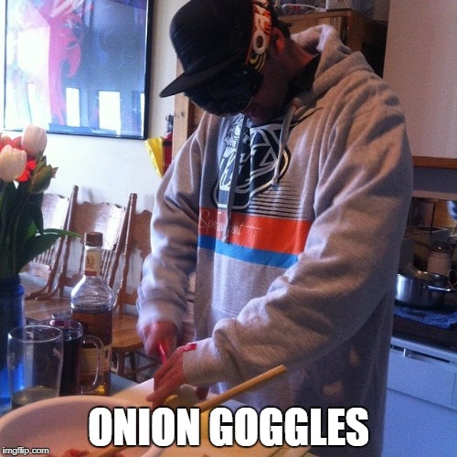 ONION GOGGLES | ONION GOGGLES | image tagged in safety first,onion | made w/ Imgflip meme maker