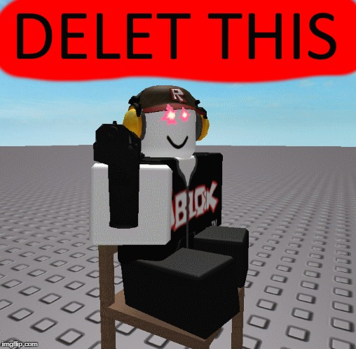 Aarans8 wants you to DELET THIS | image tagged in aarans8,roblox,memes,aaran,delet this | made w/ Imgflip meme maker