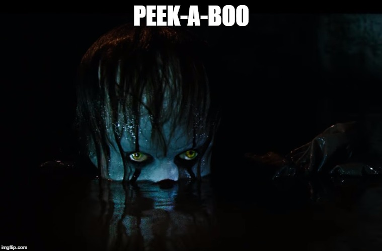 peek-a-boo | PEEK-A-BOO | image tagged in pennywise | made w/ Imgflip meme maker