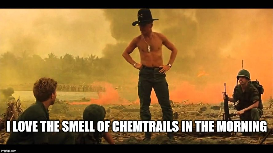 I LOVE THE SMELL OF CHEMTRAILS IN THE MORNING | image tagged in apocalypse,chemtrails,meme,activism | made w/ Imgflip meme maker