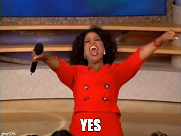 Oprah You Get A Meme | YES | image tagged in memes,oprah you get a | made w/ Imgflip meme maker