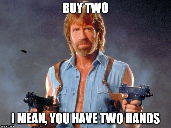 BUY TWO I MEAN, YOU HAVE TWO HANDS | made w/ Imgflip meme maker